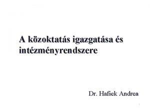 A kzoktats igazgatsa s intzmnyrendszere Dr Hafiek Andrea
