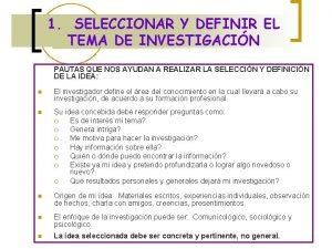 1 SELECCIONAR Y DEFINIR EL TEMA DE INVESTIGACIN