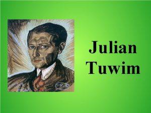 Julian Tuwim Biografia Julian Tuwim urodzi si 13