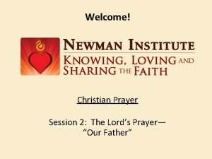 Welcome Christian Prayer Session 2 The Lords Prayer