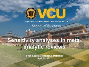 Sensitivity analyses in metaanalytic reviews Sven Kepes Michael