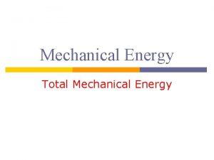 Mechanical Energy Total Mechanical Energy Total Mechanical Energy