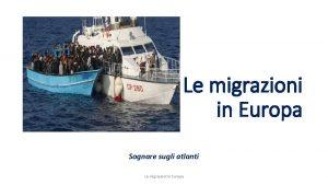 Le migrazioni in Europa Sognare sugli atlanti Le