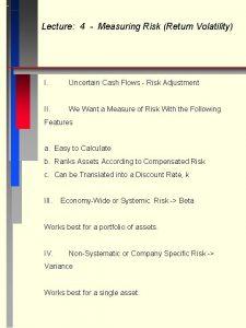 Lecture 4 Measuring Risk Return Volatility I Uncertain