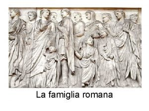 La famiglia romana Pater familias Aveva totale potestas