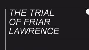 THE TRIAL OF FRIAR LAWRENCE PROSECUTION Friar Lawrence