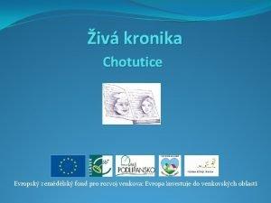iv kronika Chotutice Evropsk zemdlsk fond pro rozvoj