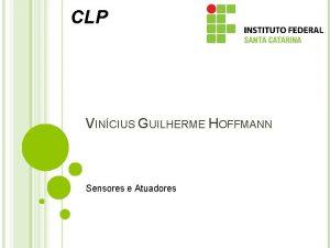 CLP VINCIUS GUILHERME HOFFMANN Sensores e Atuadores INTRODUO