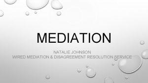 MEDIATION NATALIE JOHNSON WIRED MEDIATION DISAGREEMENT RESOLUTION SERVICE