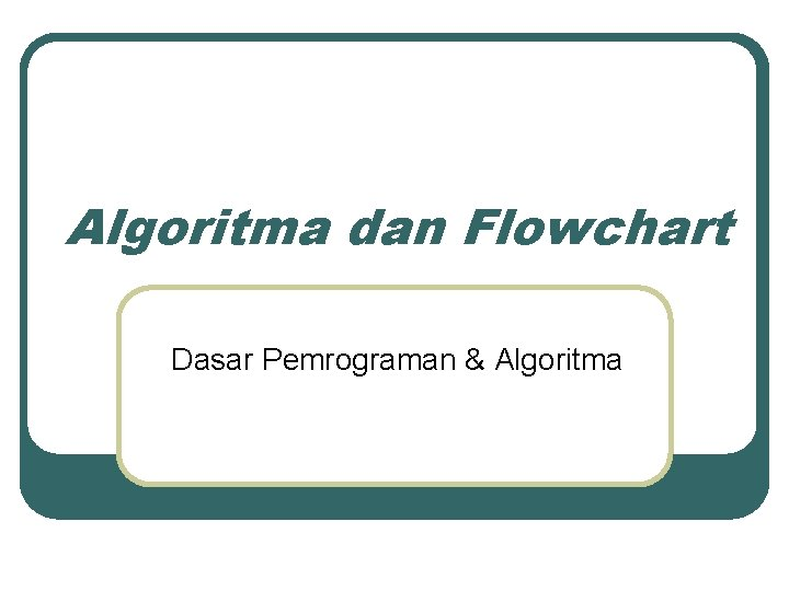 Algoritma dan Flowchart Dasar Pemrograman Algoritma Objectives Setelah