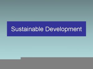 Sustainable Development Sustainable Development Model Improve peoples quality