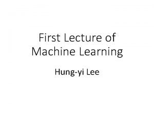 First Lecture of Machine Learning Hungyi Lee Learning