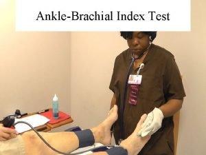 AnkleBrachial Index Test The AnkleBrachial Index one of