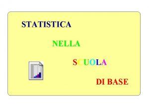 STATISTICA NELLA SCUOLA DI BASE STATISTICA NELLA SCUOLA