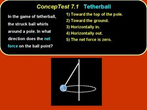 Concep Test 7 1 Tetherball In the game