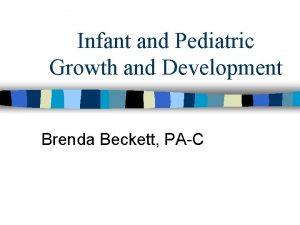 Infant and Pediatric Growth and Development Brenda Beckett