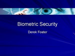 Biometric Security Derek Foster Overview What is Biometric