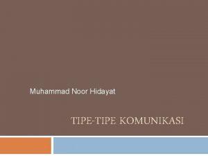 Muhammad Noor Hidayat TIPETIPE KOMUNIKASI Kontekskonteks komunikasi Komunikasi