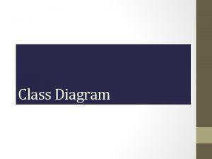 Class Diagram Lecture 1 Class diagram A Class