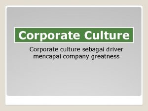 Corporate Culture Corporate culture sebagai driver mencapai company
