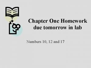 Chapter One Homework due tomorrow in lab Numbers