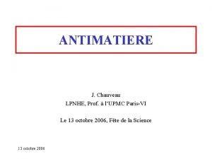ANTIMATIERE J Chauveau LPNHE Prof lUPMC ParisVI Le