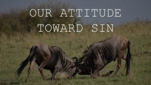 OUR ATTITUDE TOWARD SIN Me My Brethren Our