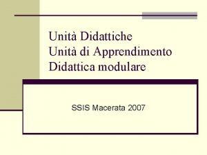 Unit Didattiche Unit di Apprendimento Didattica modulare SSIS