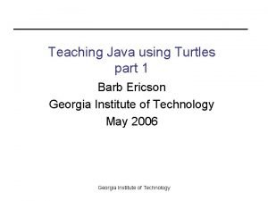 Teaching Java using Turtles part 1 Barb Ericson