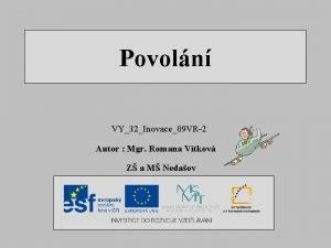 Povoln VY32Inovace09 VR2 Autor Mgr Romana Vtkov Z