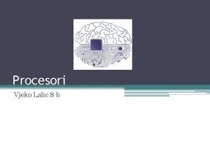 Procesori Vjeko Lalic 8 b PROCESOR Procesor ili