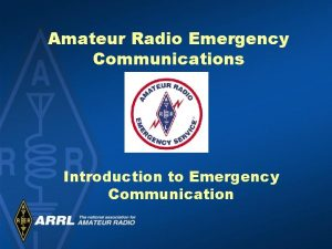 Amateur Radio Emergency Communications Introduction to Emergency Communication