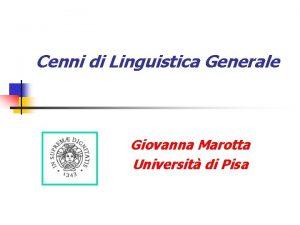 Cenni di Linguistica Generale Giovanna Marotta Universit di