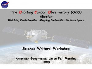 The Orbiting Carbon Observatory OCO Mission Watching Earth