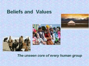 Beliefs and Values The unseen core of every