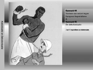 Kolonisatie en Dekolonisatie Kenmerk 44 Vormen van verzet