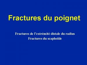 Fractures du poignet Fractures de lextrmit distale du