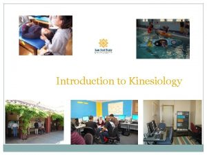 Introduction to Kinesiology Kinesiology is a discipline or
