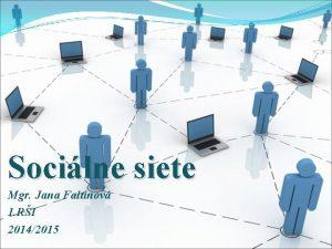 Socilne siete Mgr Jana Faltinov 1 RI 20142015