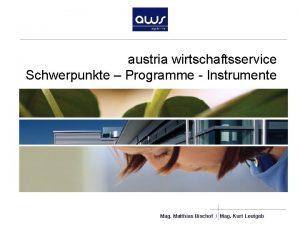 austria wirtschaftsservice Schwerpunkte Programme Instrumente Mag Matthias Bischof