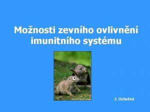 Monosti zevnho ovlivnn imunitnho systmu J Ochotn Kauzln