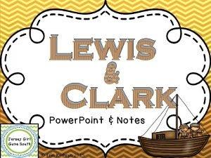 Lewis Clark Power Point Notes Erin Kathryn 2015