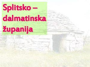 Splitsko dalmatinska upanija prostorno najvea upanija u Hrvatskoj