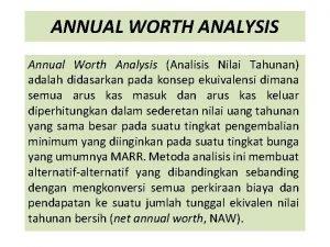 ANNUAL WORTH ANALYSIS Annual Worth Analysis Analisis Nilai
