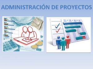 ADMINISTRACIN DE PROYECTOS ADMINISTRACION DE PROYECTOS CONCEPTOS PROYECTO