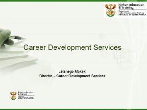 Career Development Services Letshego Mokeki Director Career Development