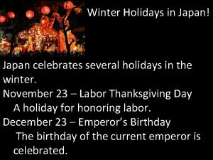 Winter Holidays in Japan Japan celebrates several holidays