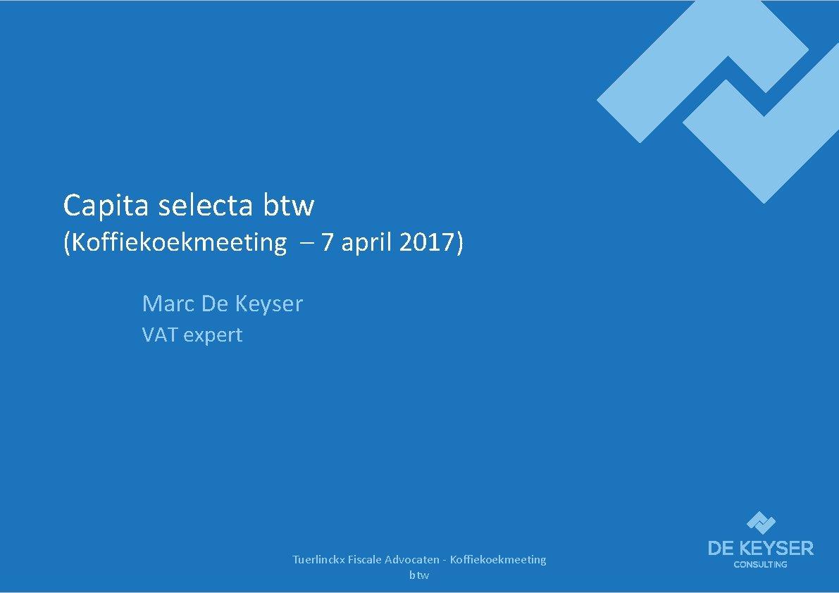 Capita selecta btw Koffiekoekmeeting 7 april 2017 Marc