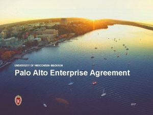 UNIVERSITY OF WISCONSINMADISON Palo Alto Enterprise Agreement 2017