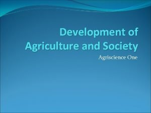 Development of Agriculture and Society Agriscience One Agriculture